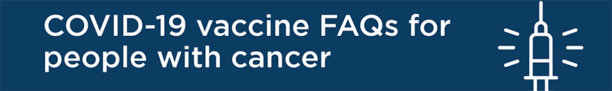 COVID-19 vaccine FAQs for people with cancer